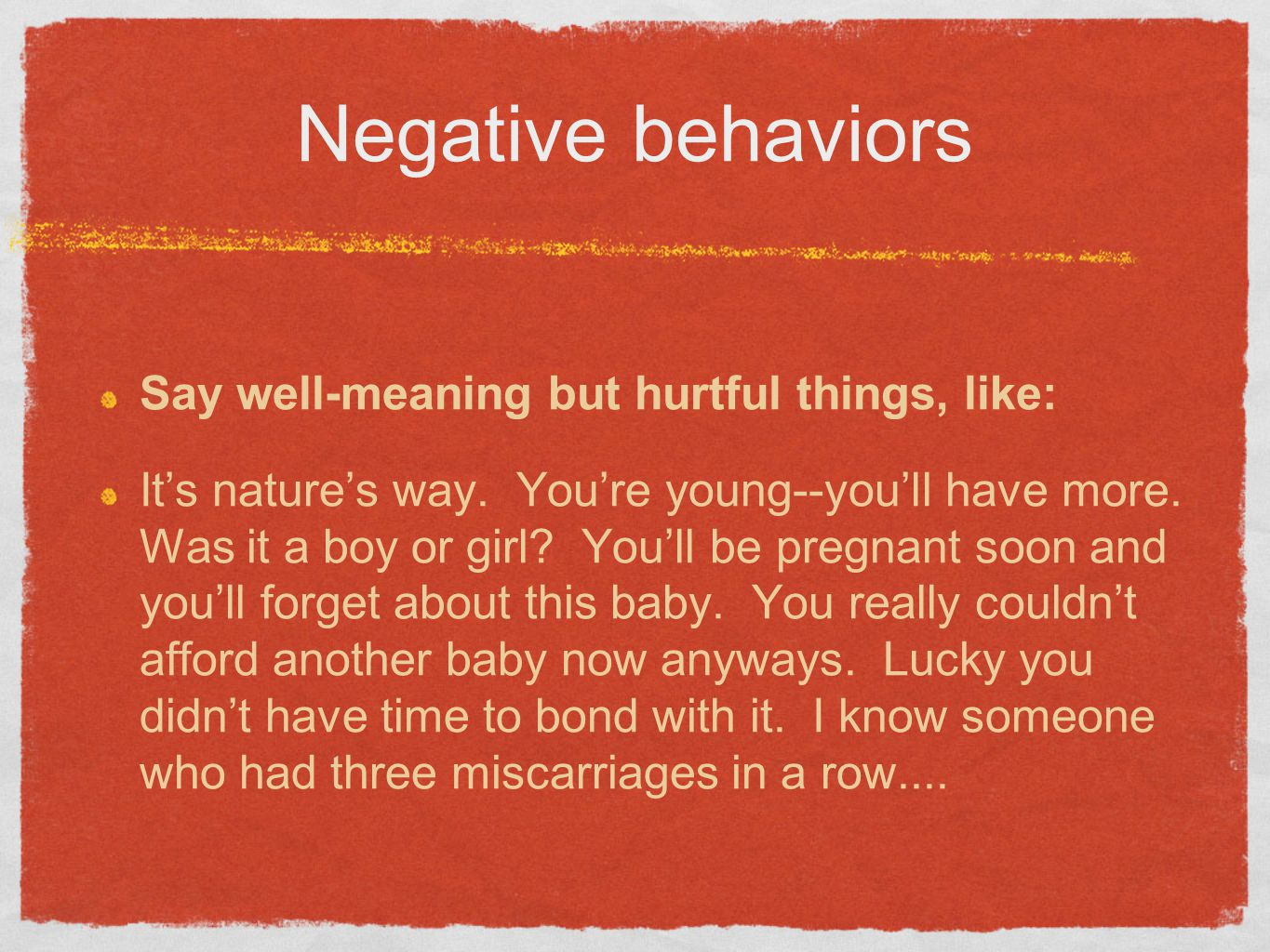 Negative behaviors Say well-meaning but hurtful things, like: It's nature's way.
