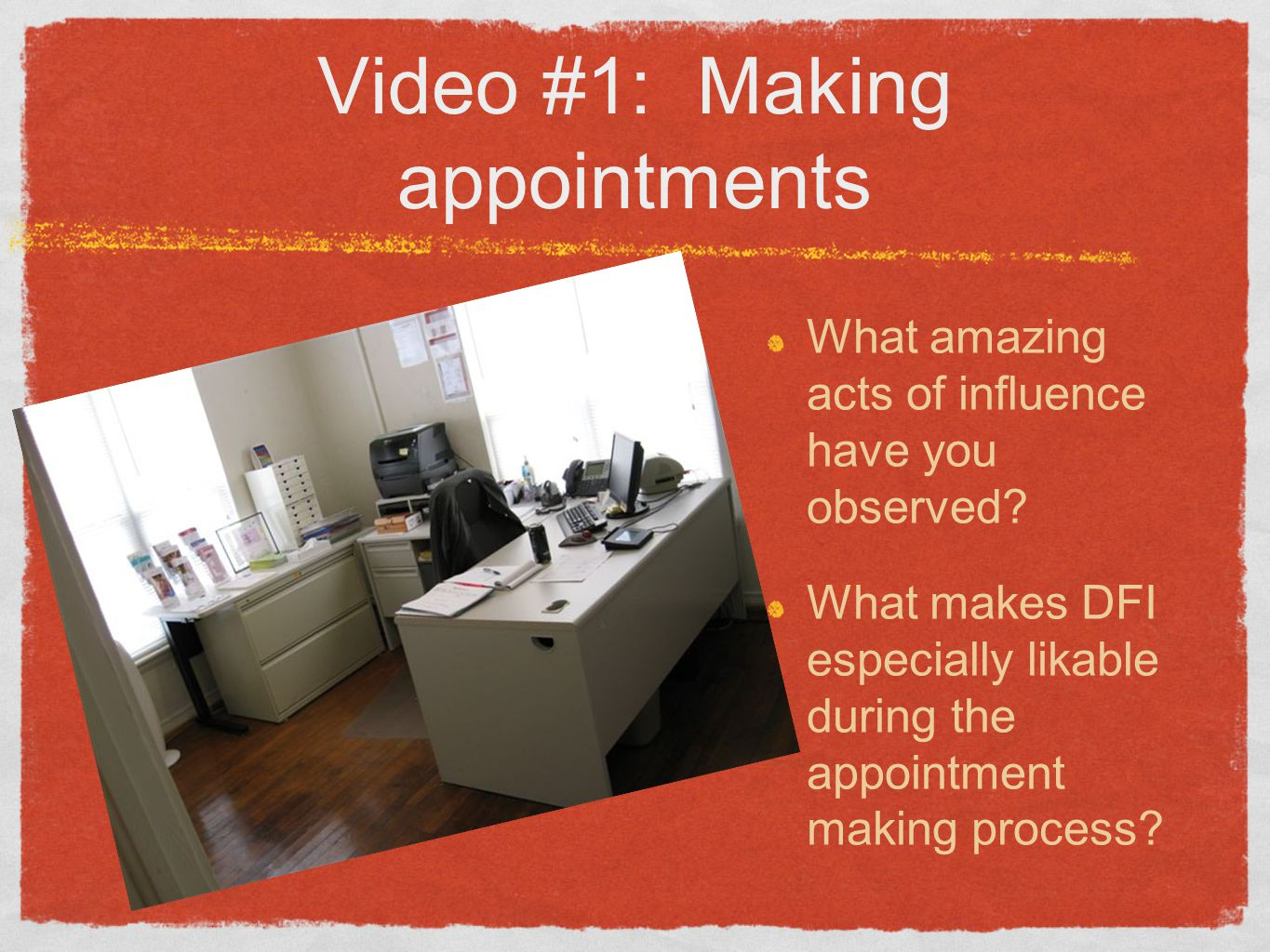 Video #1: Making appointments What amazing acts of influence have you observed.