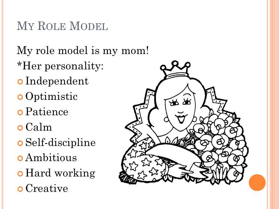M Y R OLE M ODEL My role model is my mom.