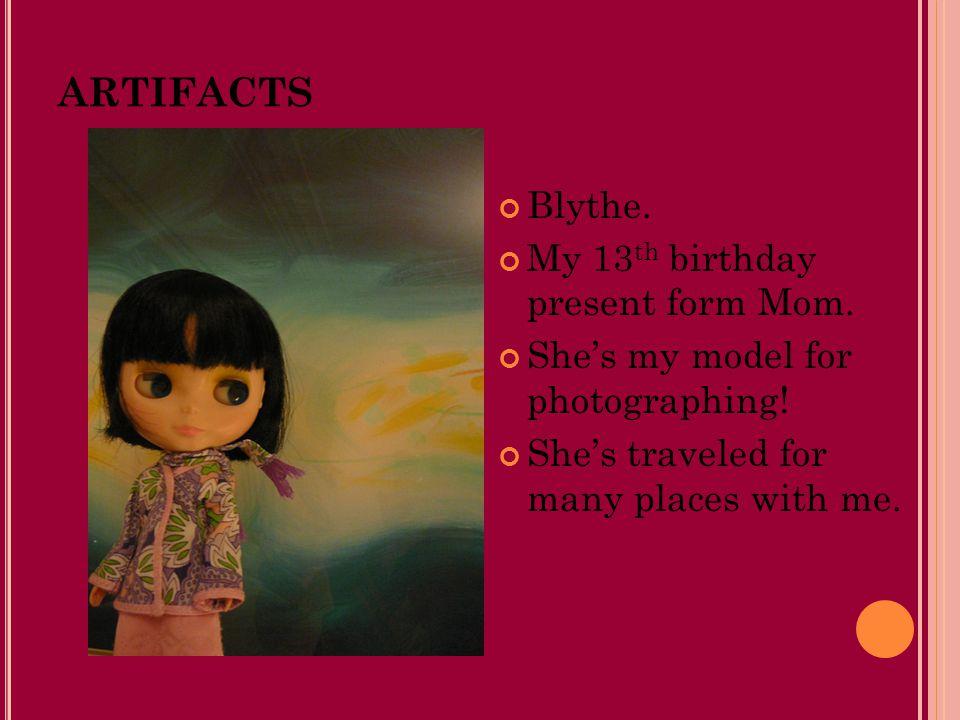 ARTIFACTS Blythe. My 13 th birthday present form Mom.