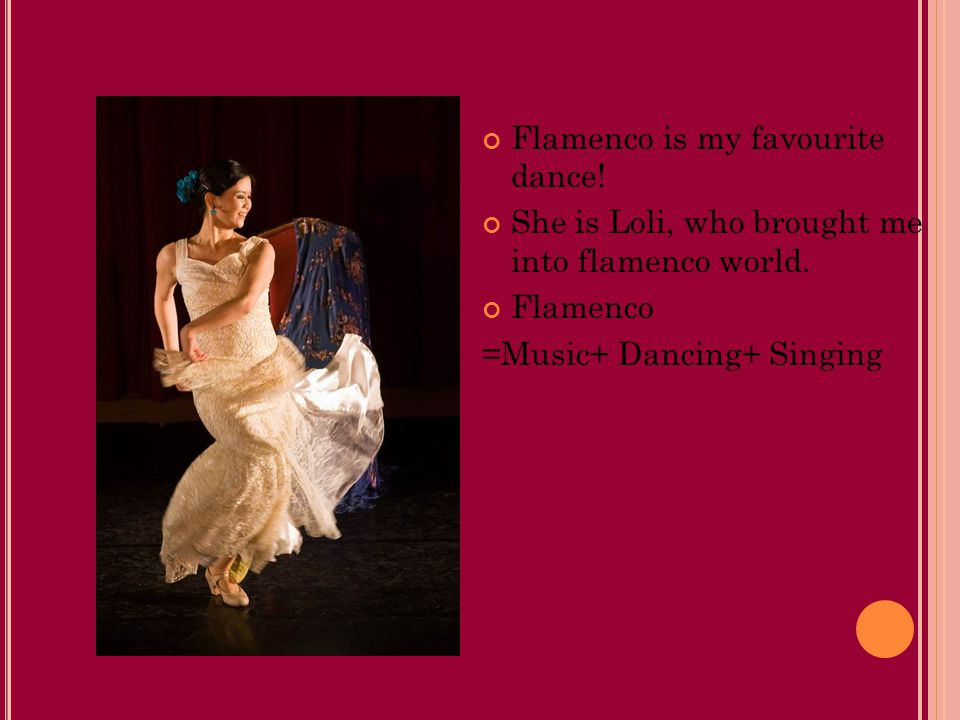 Flamenco is my favourite dance. She is Loli, who brought me into flamenco world.