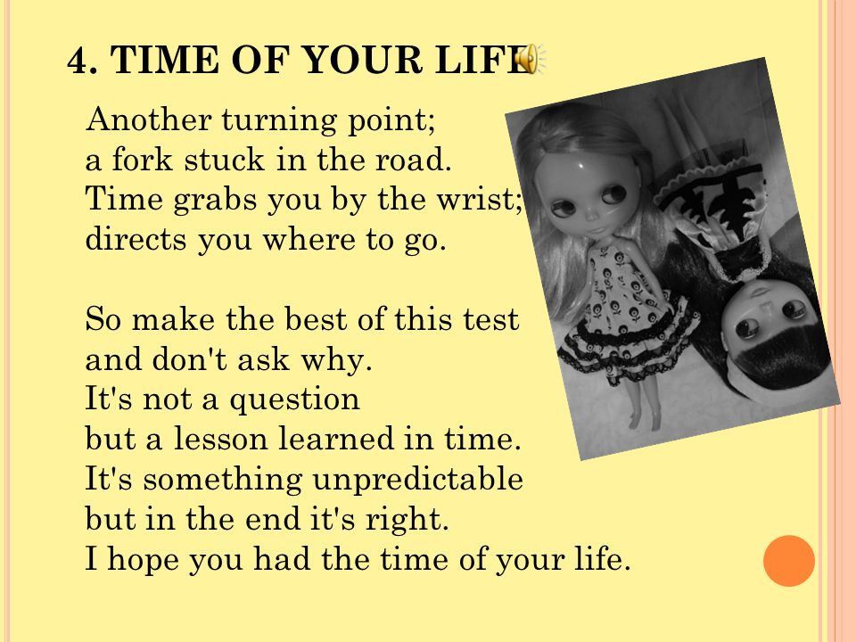 4. TIME OF YOUR LIFE Another turning point; a fork stuck in the road.
