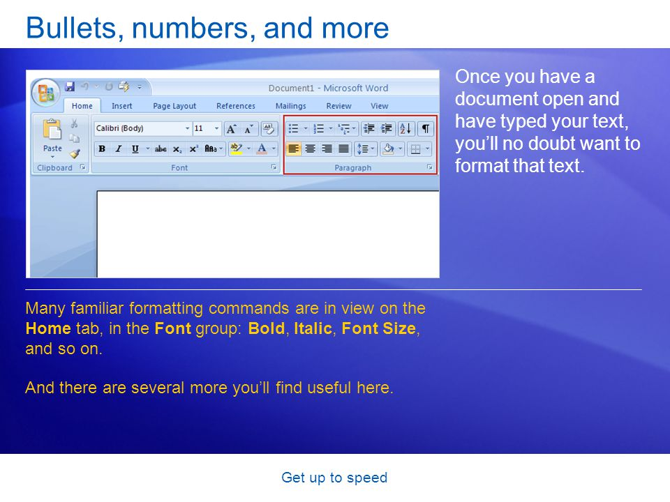 Get up to speed Bullets, numbers, and more Once you have a document open and have typed your text, you'll no doubt want to format that text. Many fami