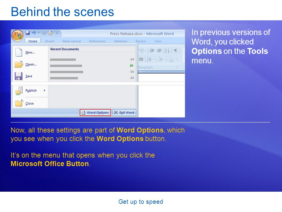 Get up to speed Behind the scenes In previous versions of Word, you clicked Options on the Tools menu. Now, all these settings are part of Word Option
