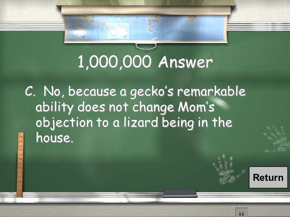 1,000,000 Question Dana wants to get a pet gecko, but her mother does not want a lizard in the house.