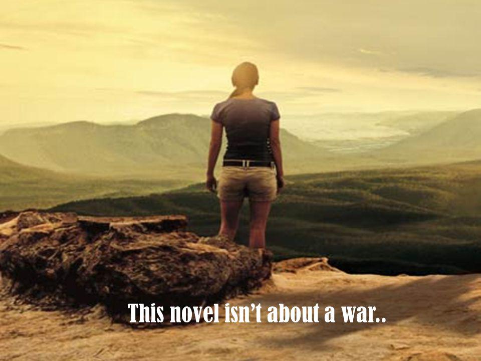 This novel isn't about a war..