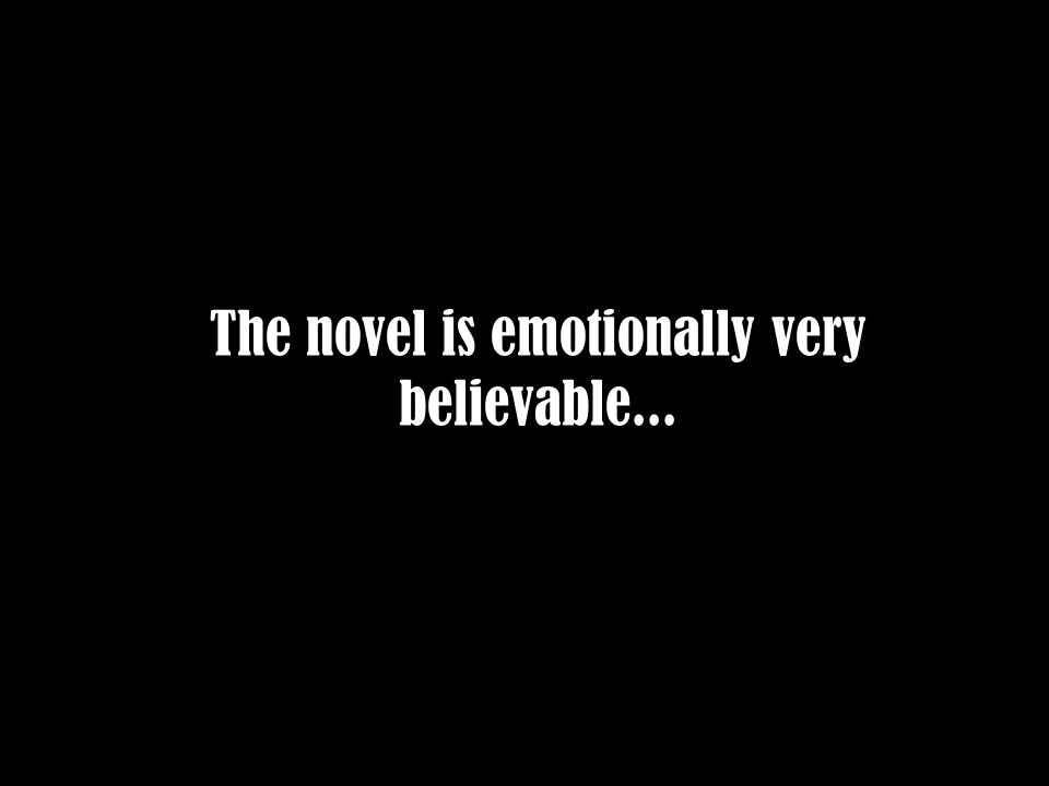 The novel is emotionally very believable...
