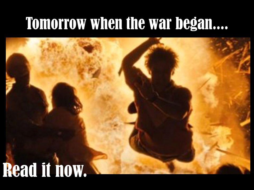 Tomorrow when the war began.... Read it now.