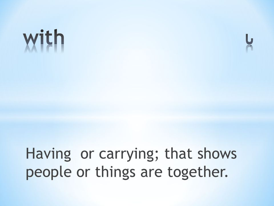 Having or carrying; that shows people or things are together.
