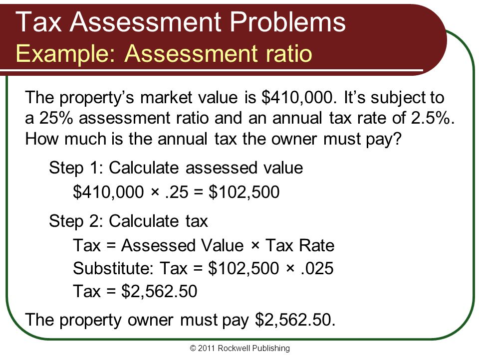 The property's market value is $410,000. It's subject to a 25% assessment ratio and an annual tax rate of 2.5%. How much is the annual tax the owner m