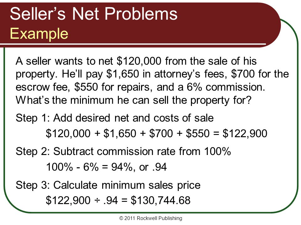 A seller wants to net $120,000 from the sale of his property. He'll pay $1,650 in attorney's fees, $700 for the escrow fee, $550 for repairs, and a 6%