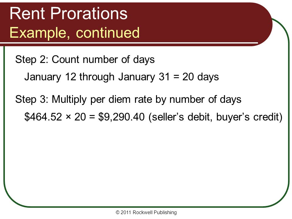 © 2011 Rockwell Publishing Step 2: Count number of days January 12 through January 31 = 20 days Step 3: Multiply per diem rate by number of days $464.