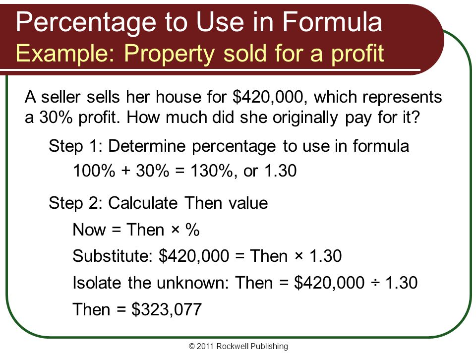 A seller sells her house for $420,000, which represents a 30% profit. How much did she originally pay for it? Step 1: Determine percentage to use in f