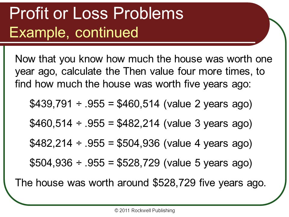 © 2011 Rockwell Publishing Now that you know how much the house was worth one year ago, calculate the Then value four more times, to find how much the