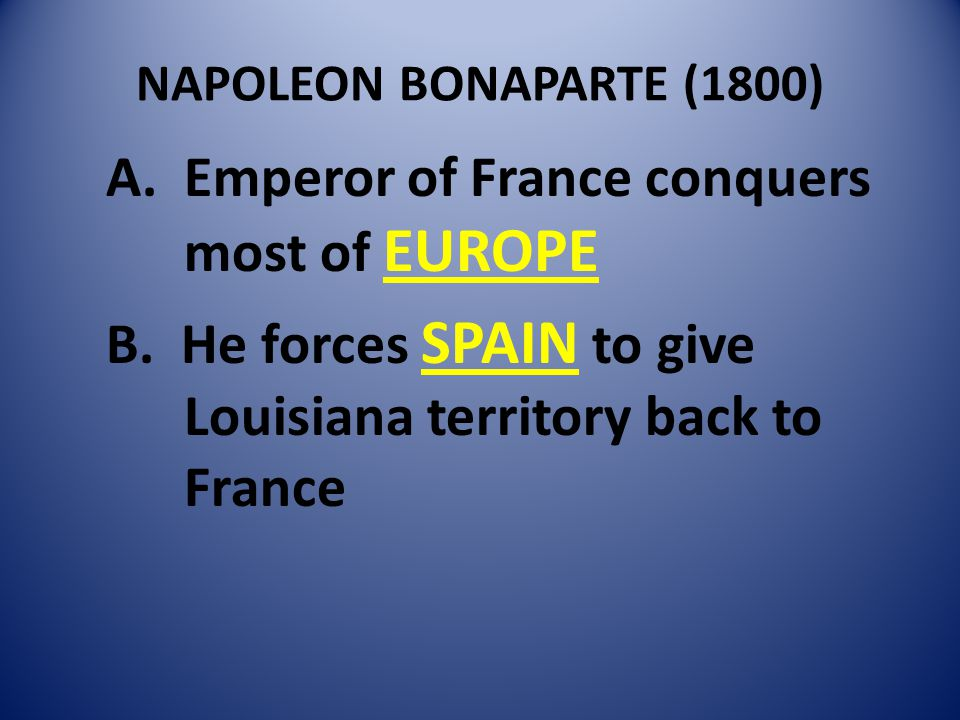 NAPOLEON BONAPARTE (1800) A.Emperor of France conquers most of EUROPE B.