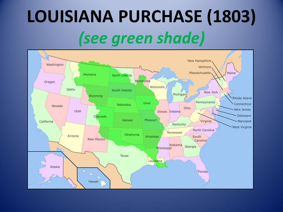 LOUISIANA PURCHASE (1803) (see green shade)