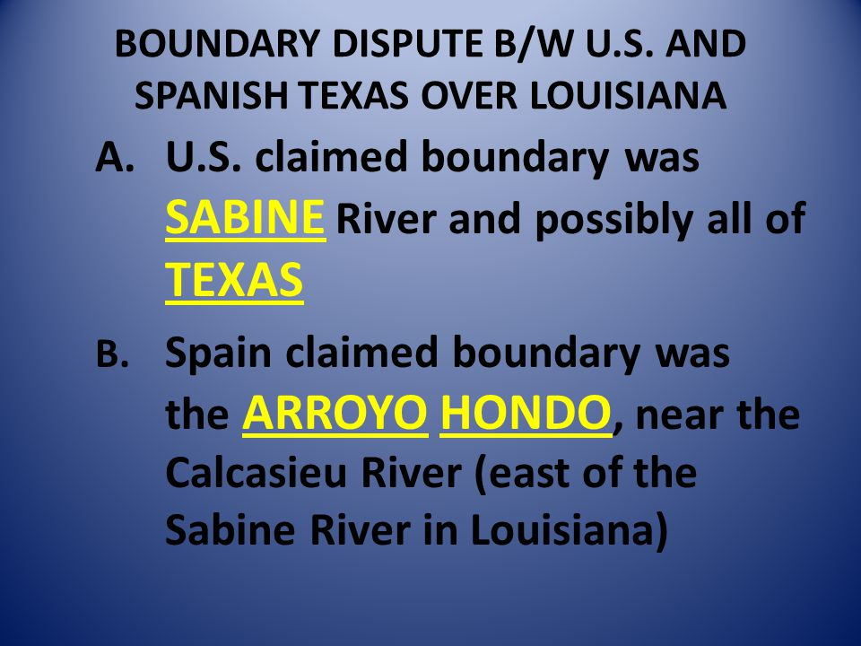 BOUNDARY DISPUTE B/W U.S.AND SPANISH TEXAS OVER LOUISIANA A.U.S.