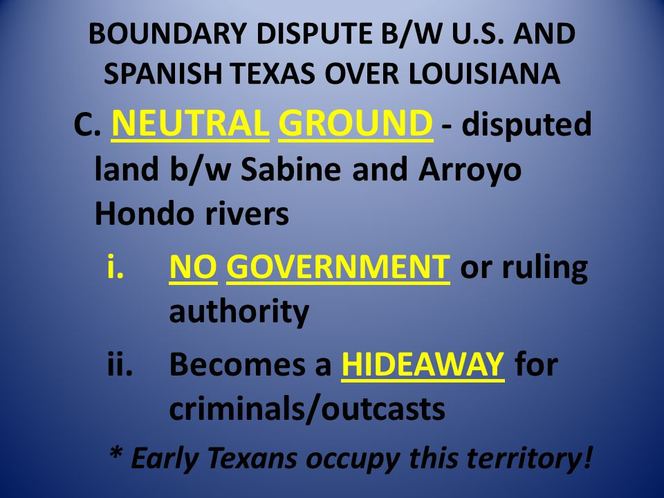 BOUNDARY DISPUTE B/W U.S.AND SPANISH TEXAS OVER LOUISIANA C.