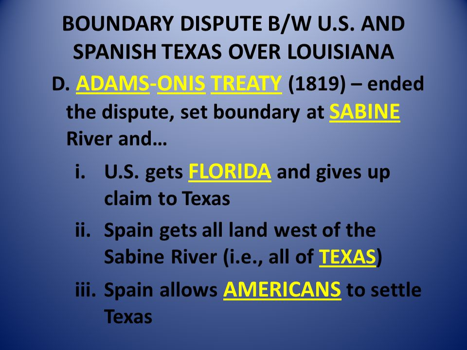 BOUNDARY DISPUTE B/W U.S. AND SPANISH TEXAS OVER LOUISIANA D.