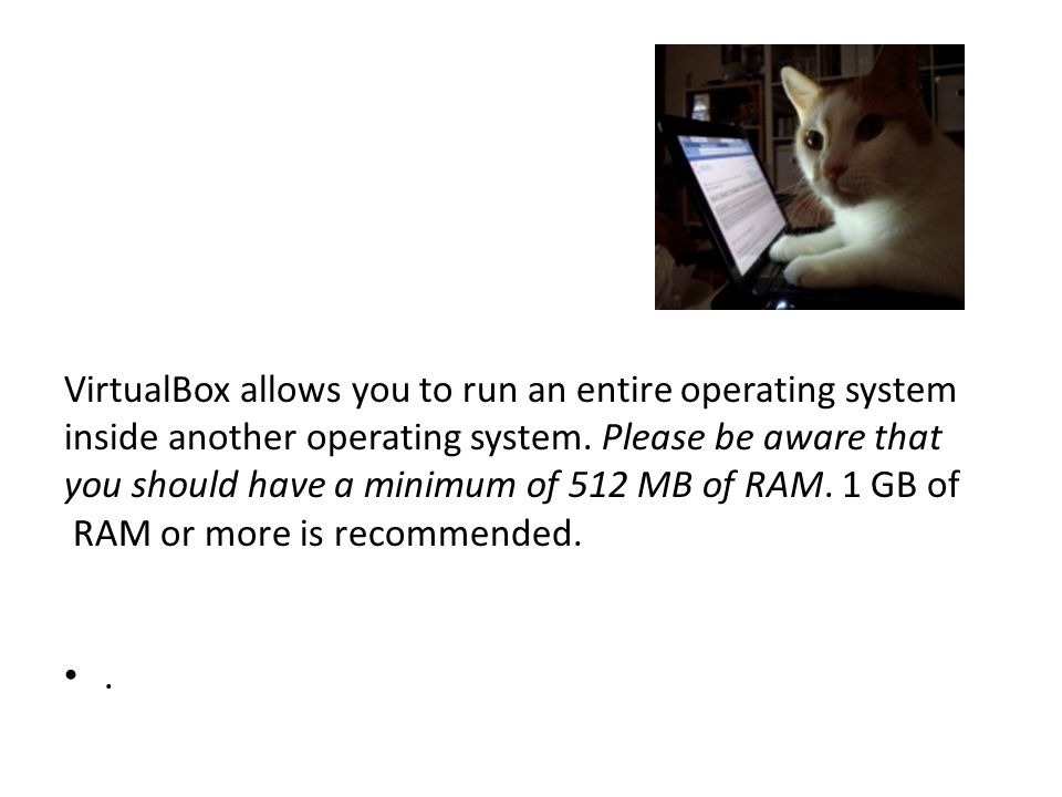 VirtualBox allows you to run an entire operating system inside another operating system.