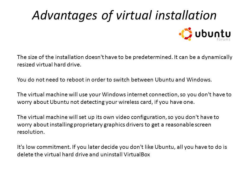 Advantages of virtual installation The size of the installation doesn t have to be predetermined.