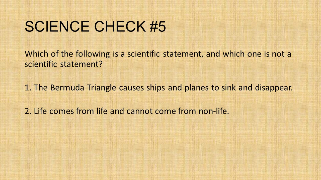 SCIENCE CHECK #5 Which of the following is a scientific statement, and which one is not a scientific statement.