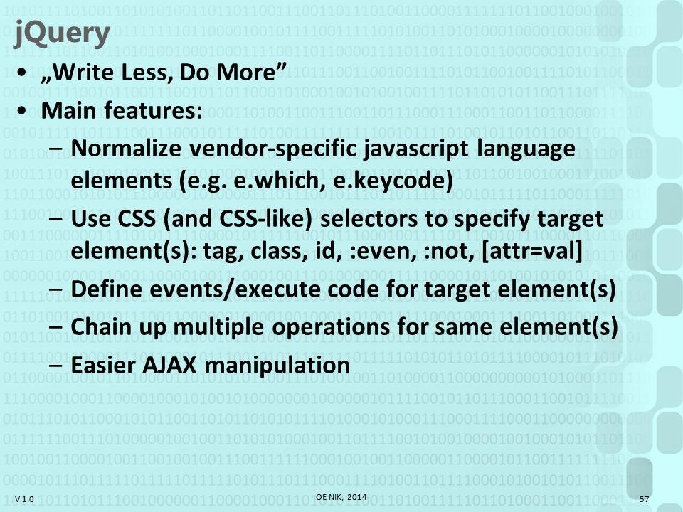 "V 1.0 jQuery ""Write Less, Do More Main features: –Normalize vendor-specific javascript language elements (e.g."