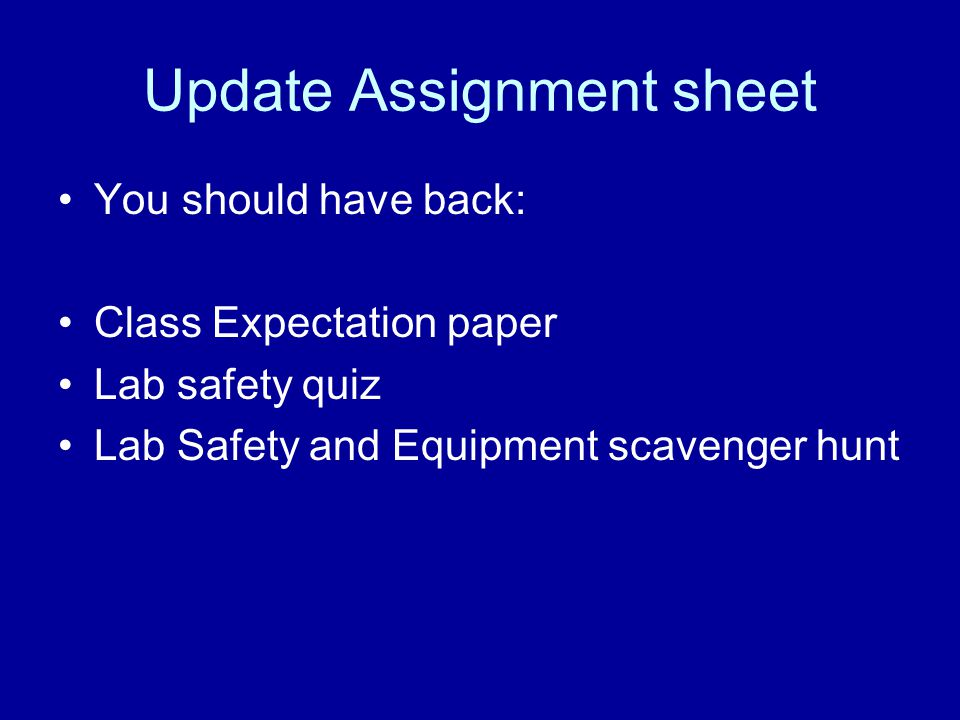 Update Assignment sheet You should have back: Class Expectation paper Lab safety quiz Lab Safety and Equipment scavenger hunt