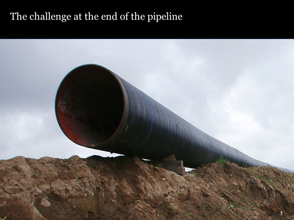 1 The challenge at the end of the pipeline