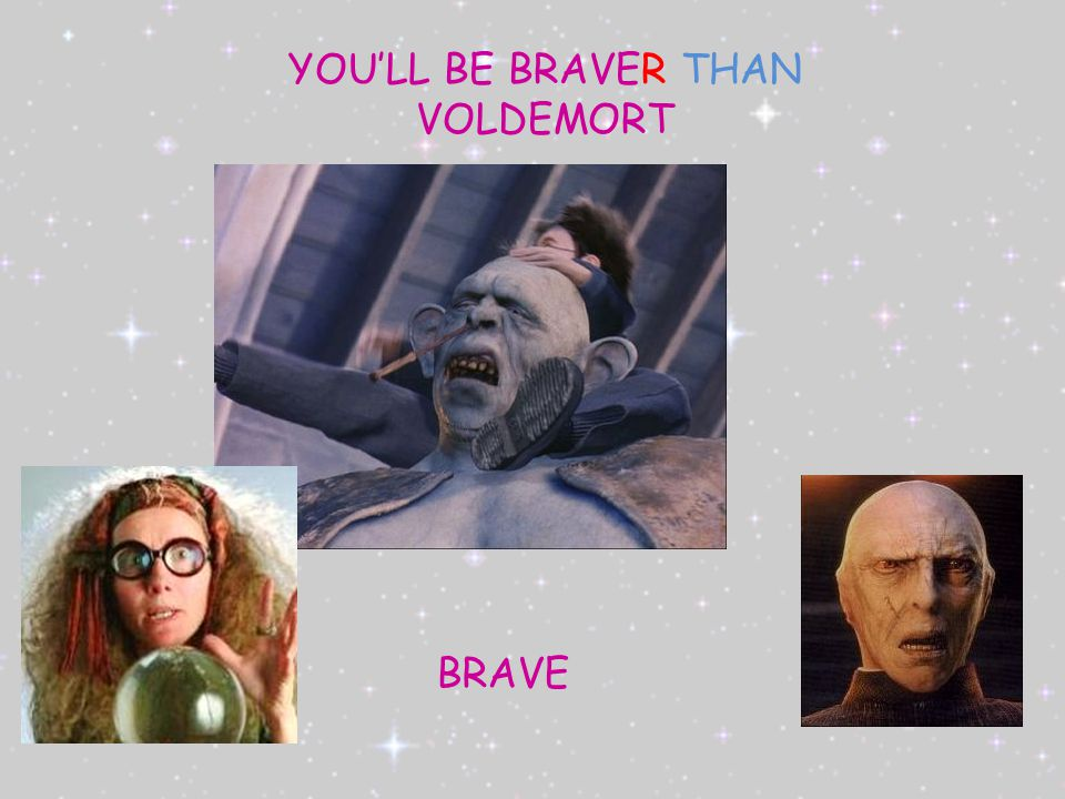 BRAVE YOU'LL BE BRAVER THAN VOLDEMORT