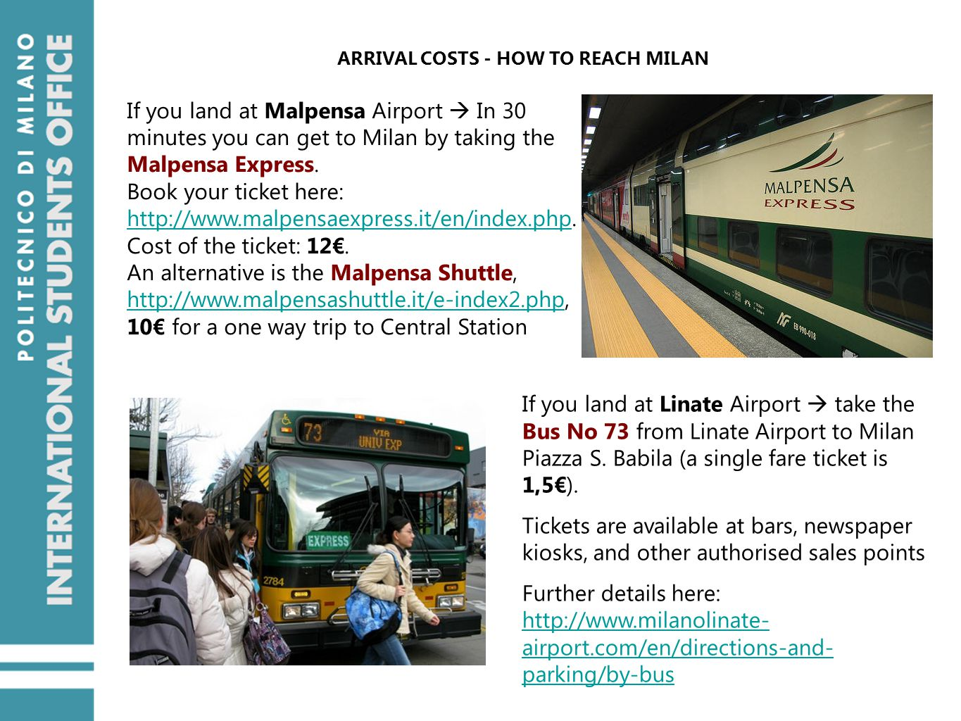 ARRIVAL COSTS - HOW TO REACH MILAN If you land at Malpensa Airport  In 30 minutes you can get to Milan by taking the Malpensa Express.
