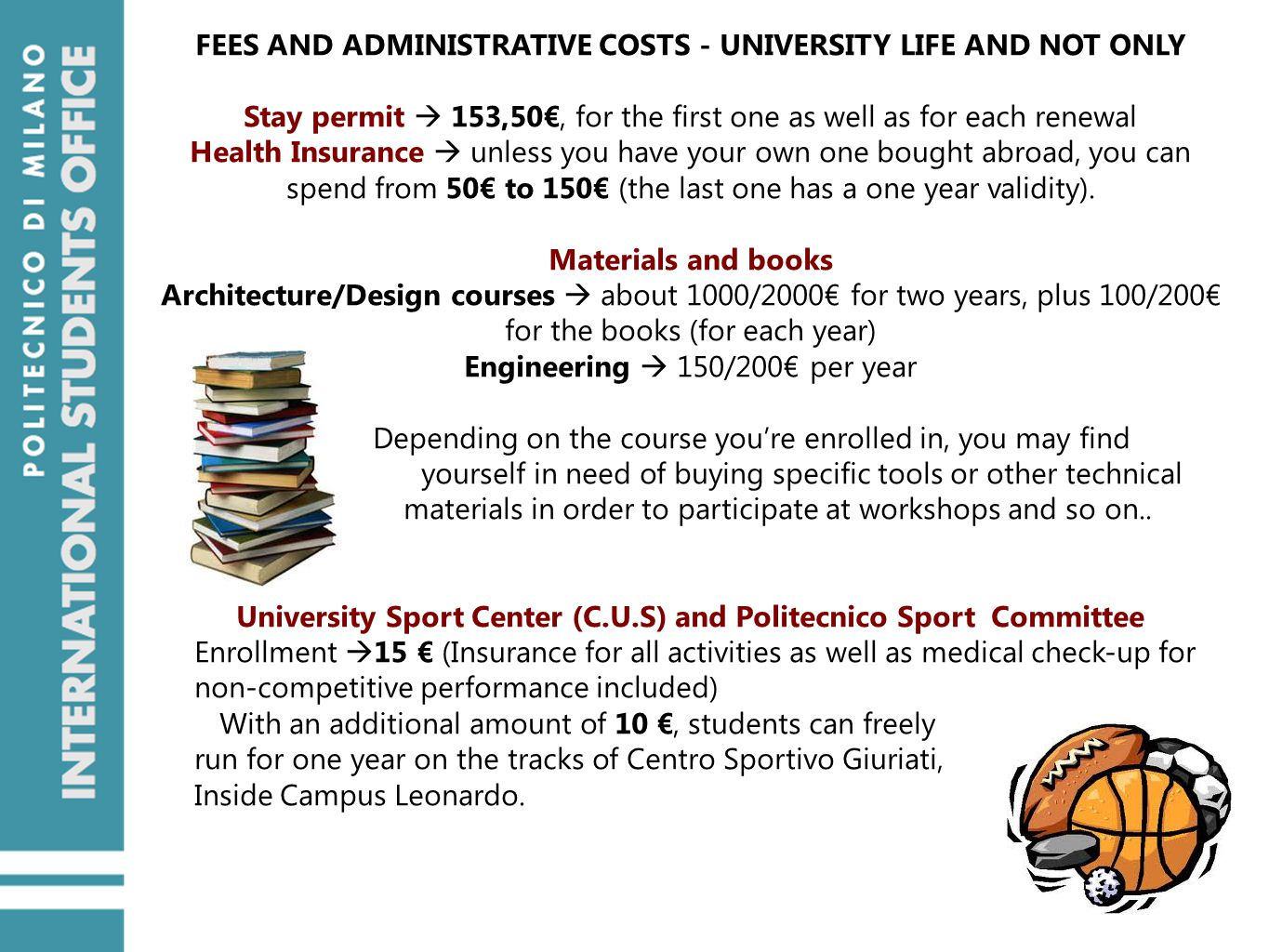 FEES AND ADMINISTRATIVE COSTS - UNIVERSITY LIFE AND NOT ONLY Stay permit  153,50€, for the first one as well as for each renewal Health Insurance  unless you have your own one bought abroad, you can spend from 50€ to 150€ (the last one has a one year validity).