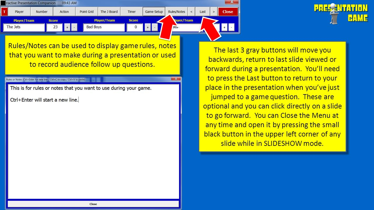 Rules/Notes can be used to display game rules, notes that you want to make during a presentation or used to record audience follow up questions. The l