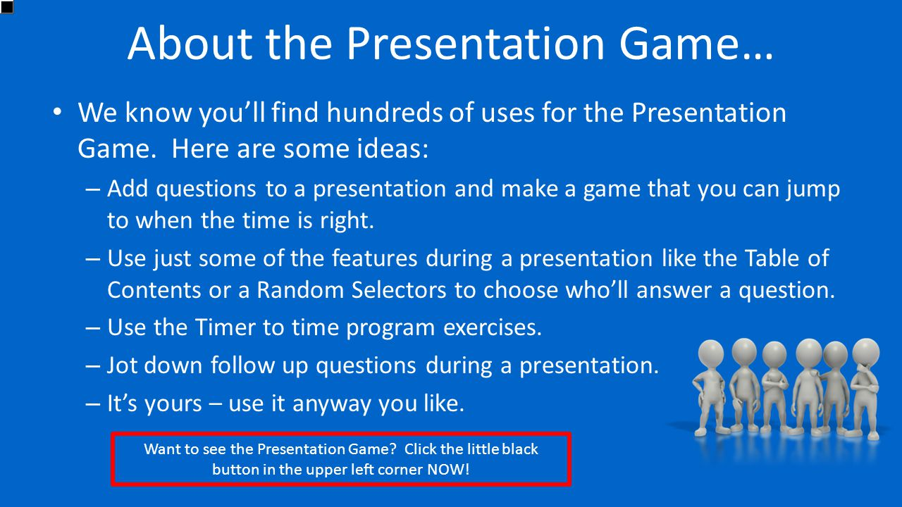 About the Presentation Game… We know you'll find hundreds of uses for the Presentation Game. Here are some ideas: – Add questions to a presentation an