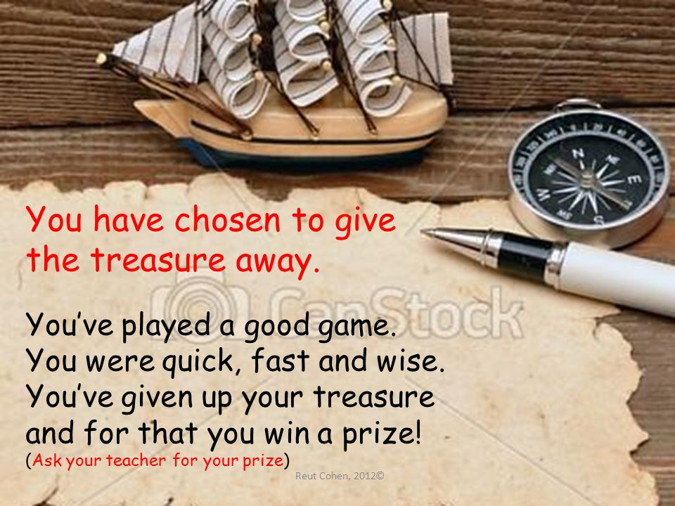 You have chosen to give the treasure away. You've played a good game.