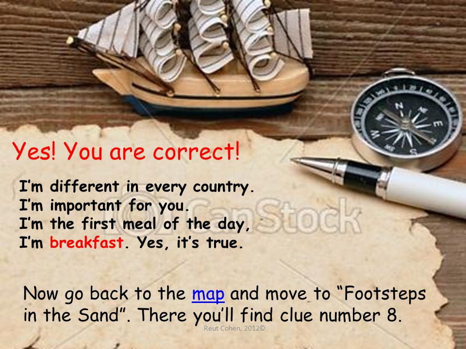 Yes. You are correct. Now go back to the map and move to Footsteps in the Sand .