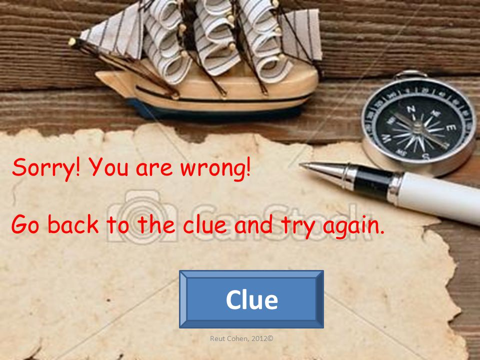 Sorry! You are wrong! Go back to the clue and try again. Clue © Reut Cohen, 2012