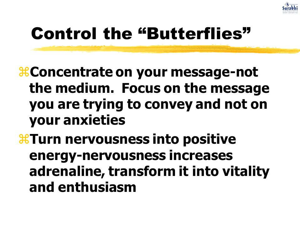 Control the Butterflies zConcentrate on your message-not the medium.