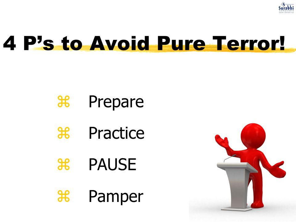 4 P's to Avoid Pure Terror! zPrepare zPractice zPAUSE zPamper