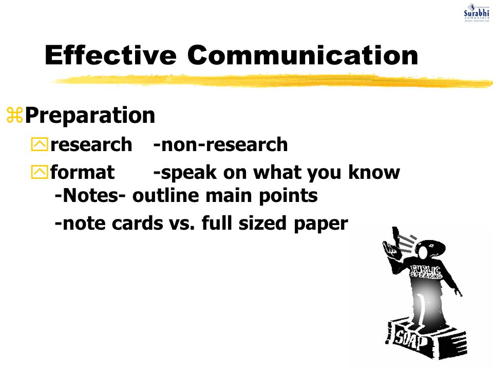 Effective Communication zPreparation yresearch-non-research yformat-speak on what you know -Notes- outline main points -note cards vs.
