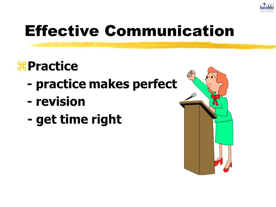 Effective Communication zPractice - practice makes perfect - revision - get time right
