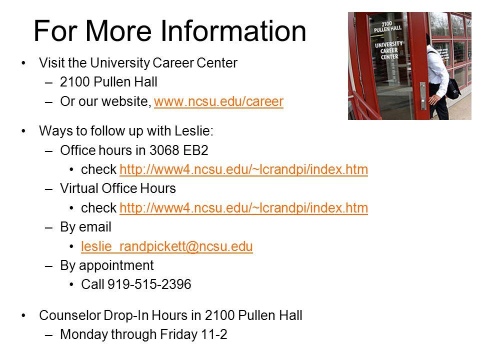 For More Information Visit the University Career Center –2100 Pullen Hall –Or our website, www.ncsu.edu/careerwww.ncsu.edu/career Ways to follow up wi
