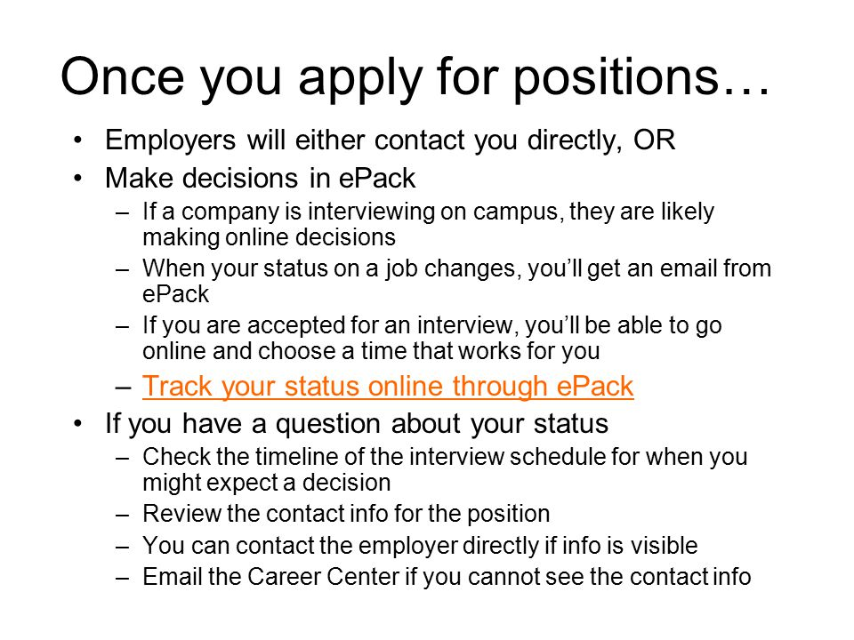 Once you apply for positions… Employers will either contact you directly, OR Make decisions in ePack –If a company is interviewing on campus, they are