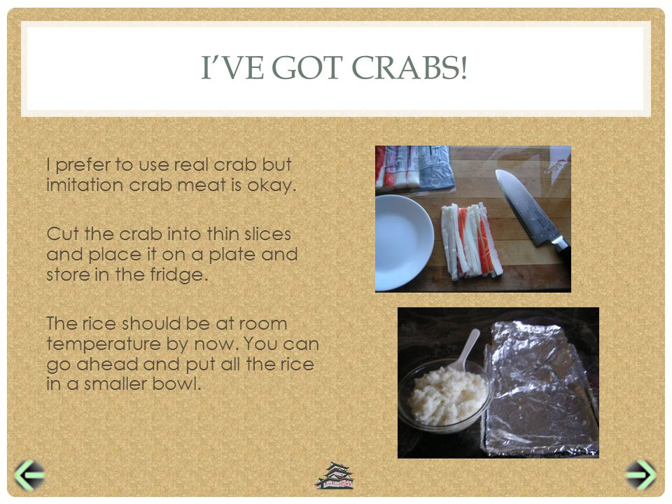 I'VE GOT CRABS. I prefer to use real crab but imitation crab meat is okay.