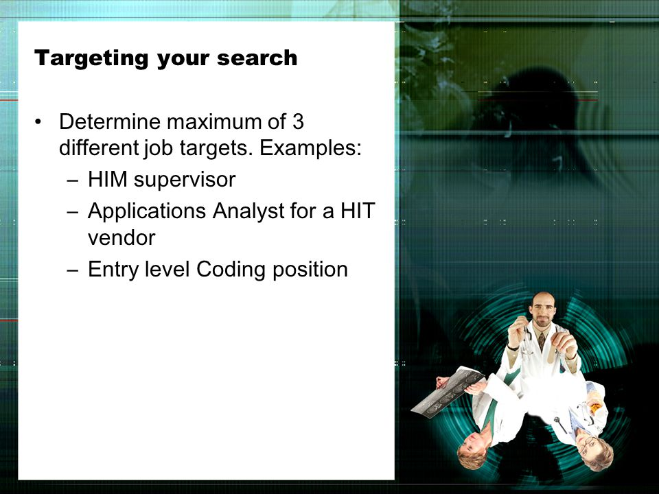 Targeting your search Determine maximum of 3 different job targets.