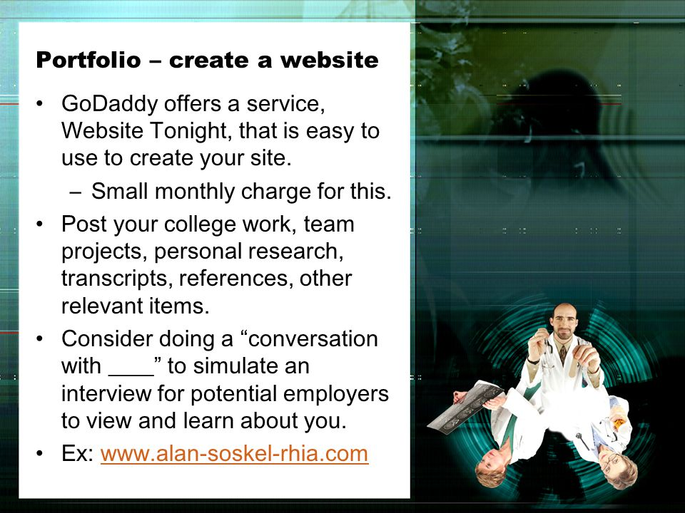 Portfolio – create a website GoDaddy offers a service, Website Tonight, that is easy to use to create your site.