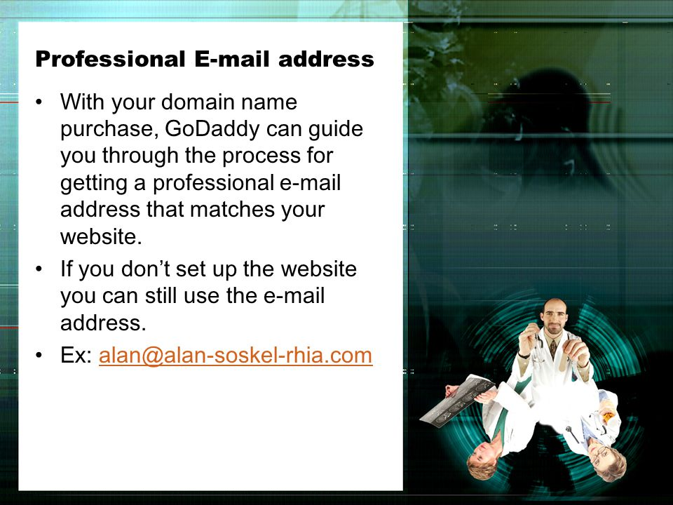 Professional E-mail address With your domain name purchase, GoDaddy can guide you through the process for getting a professional e-mail address that matches your website.