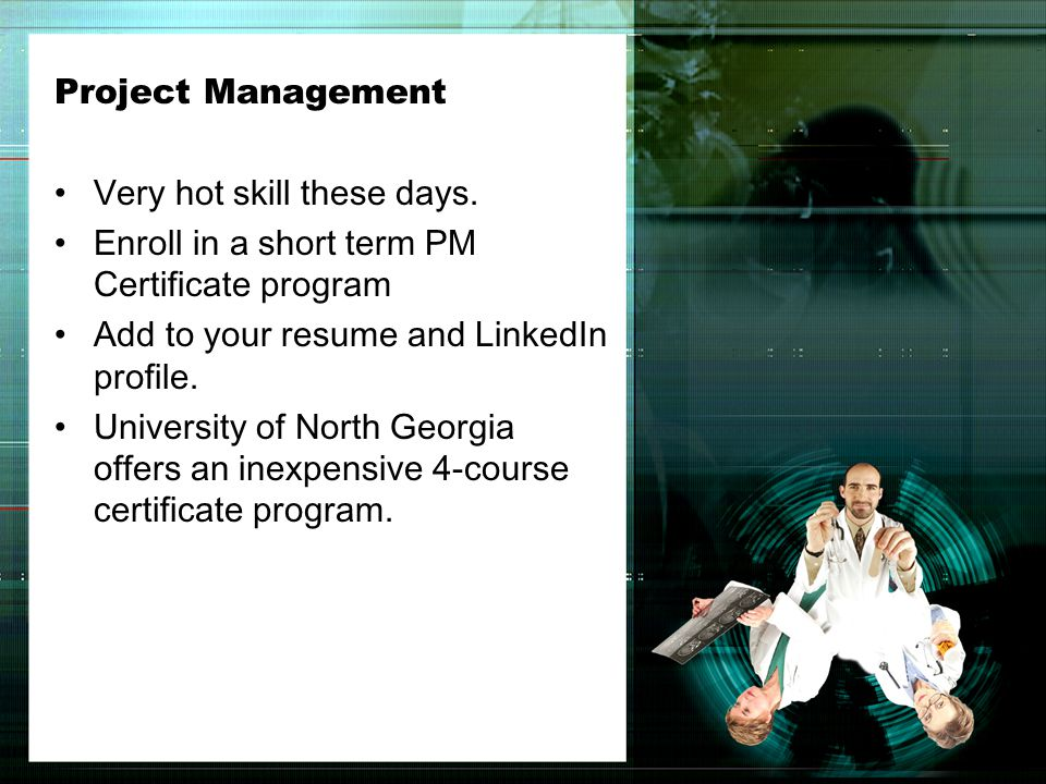 Project Management Very hot skill these days.