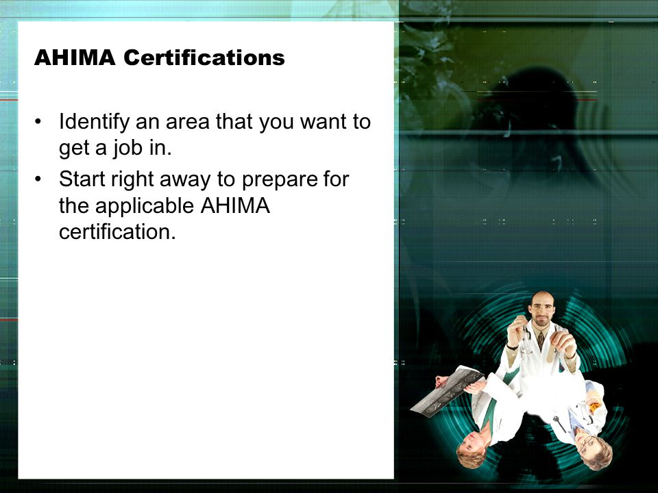 AHIMA Certifications Identify an area that you want to get a job in.