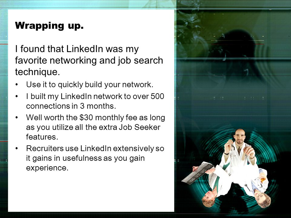 Wrapping up. I found that LinkedIn was my favorite networking and job search technique.